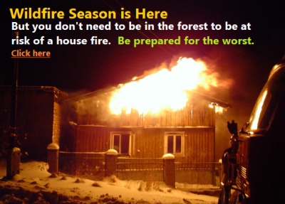 Wildfire Season is Here: But you don't need to be in the forest to be at risk of a house fire.  Be prepared for the worst.  Click here